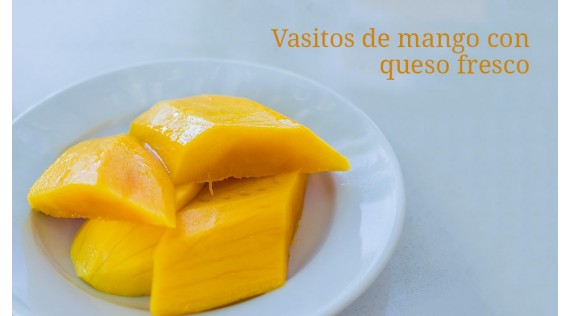 Vasitos de mango con queso fresco